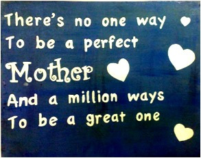 There's no one way to be a perfect mother and a million ways to be a great one